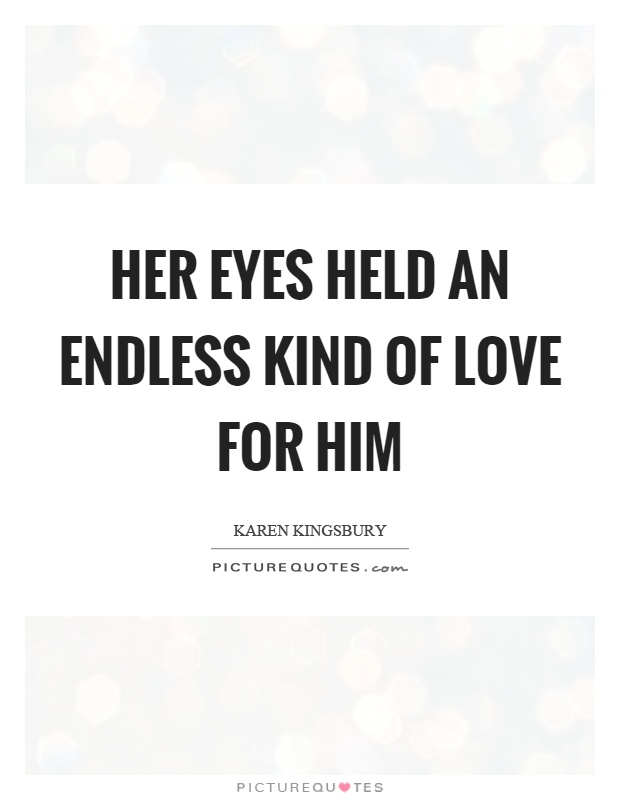 Her eyes held an endless kind of love for him | Picture Quotes