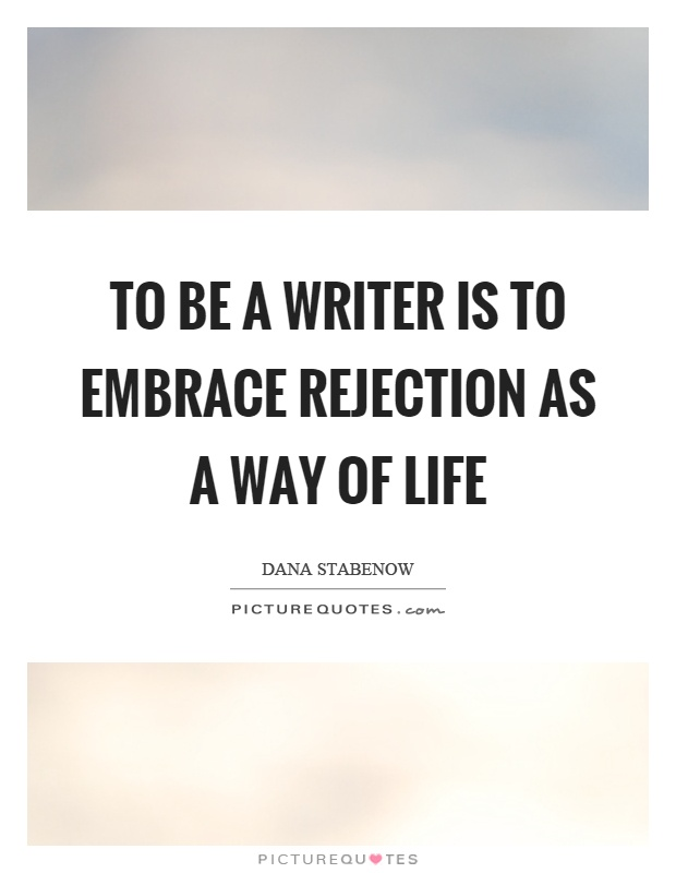 To be a writer is to embrace rejection as a way of life Picture Quote #1