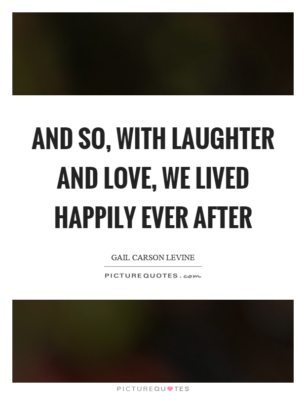And so, with laughter and love, we lived happily ever after Picture Quote #1