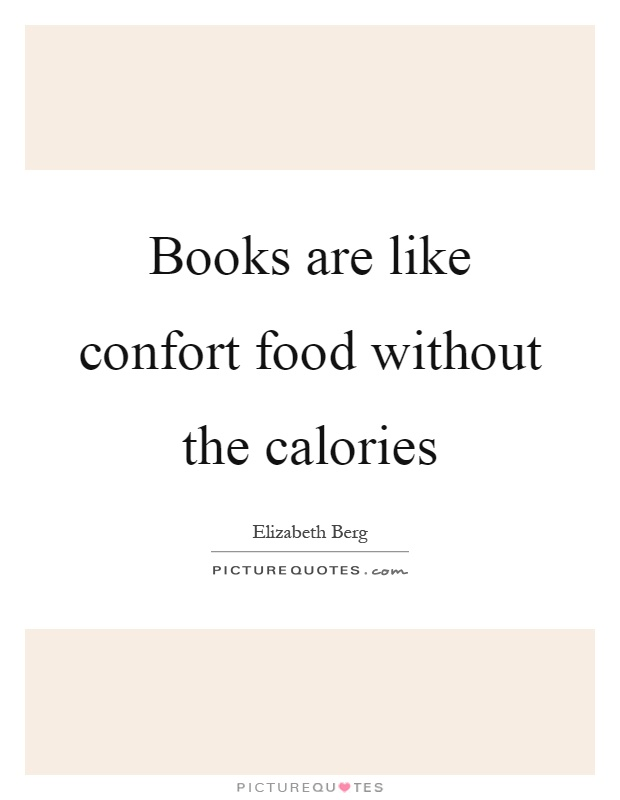 Books are like confort food without the calories Picture Quote #1