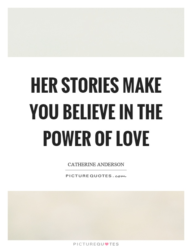 Her stories make you believe in the power of love Picture Quote #1
