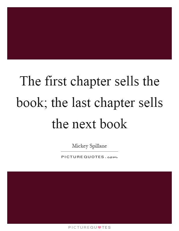 The first chapter sells the book; the last chapter sells the next book Picture Quote #1