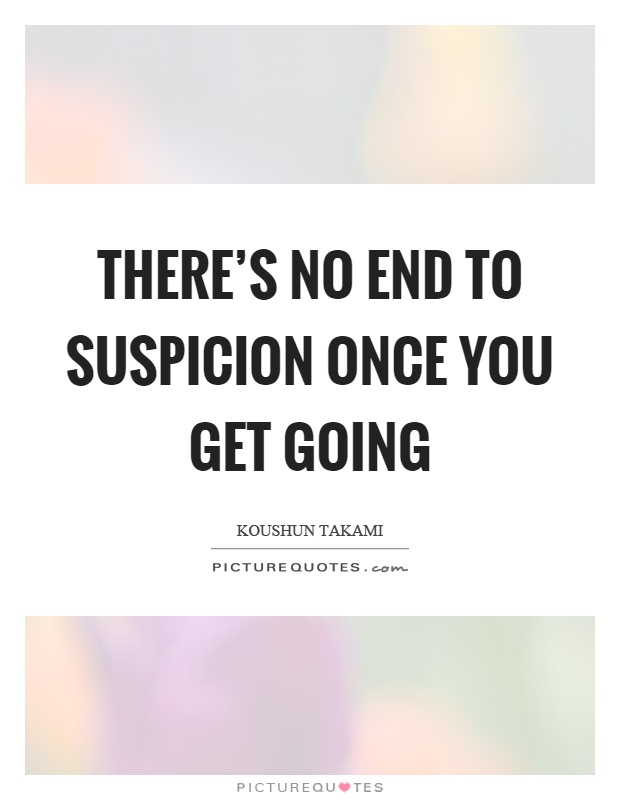 There's no end to suspicion once you get going | Picture ...