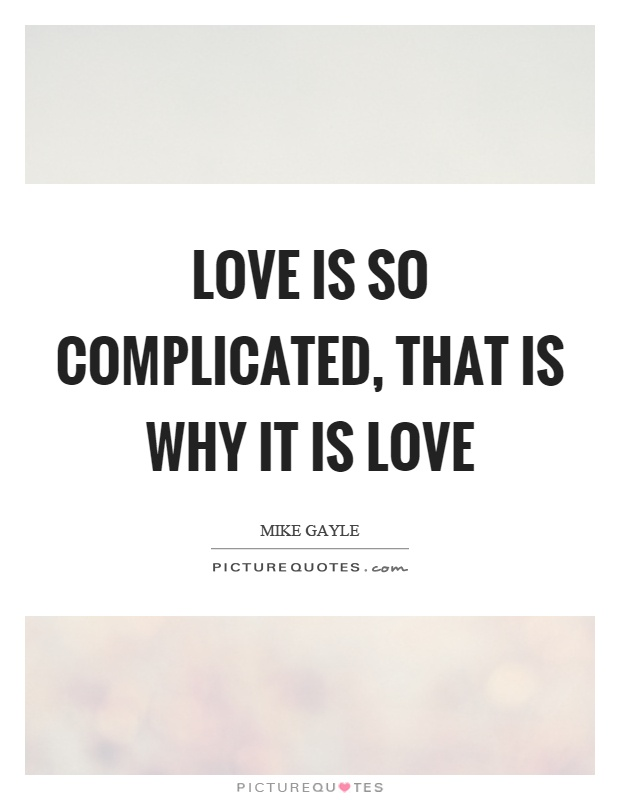 Love is so complicated, that is why it is love Picture Quote #1