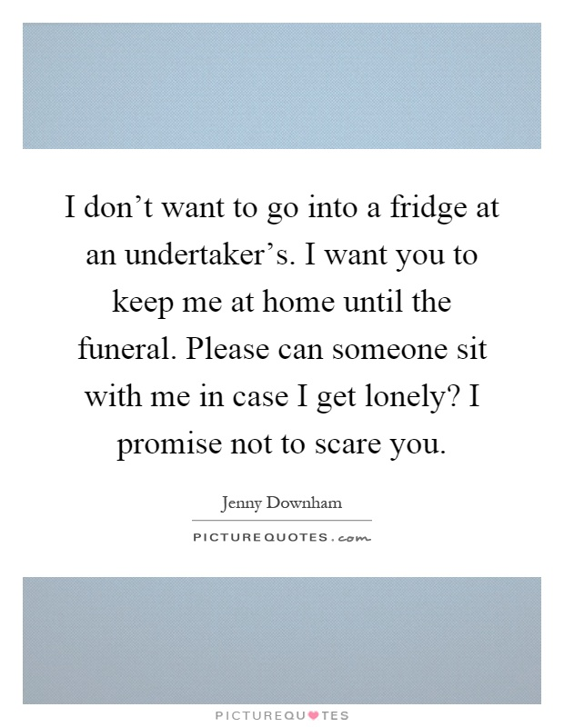 I Don T Want To Go Into A Fridge At An Undertaker S