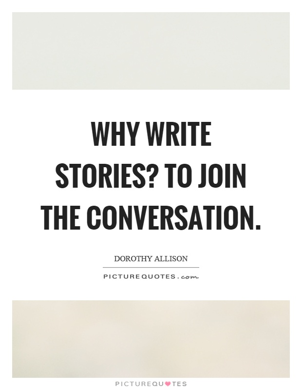 Why write stories? To join the conversation Picture Quote #1