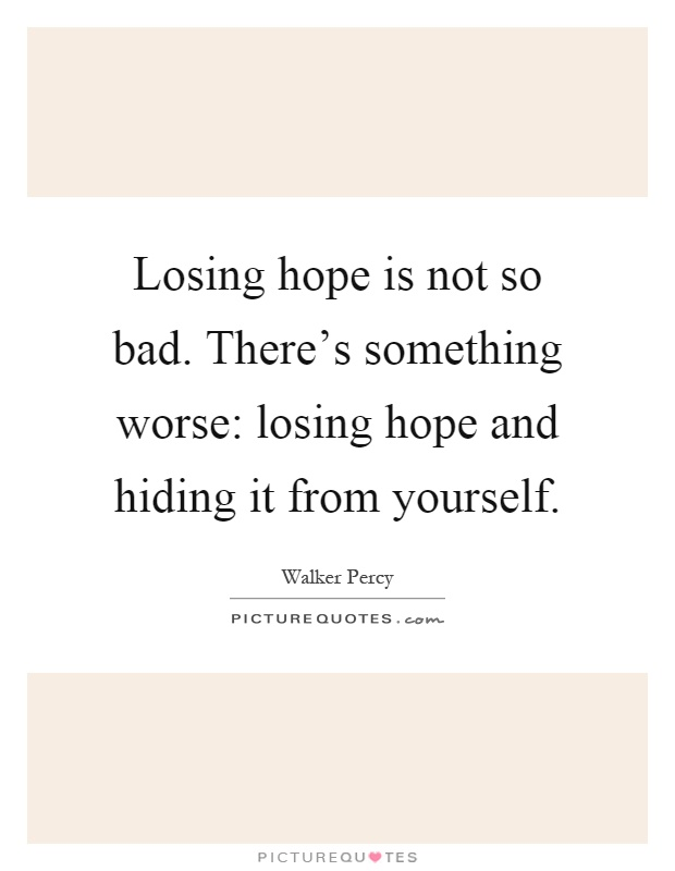 Losing hope is not so bad. There\'s something worse: losing ...