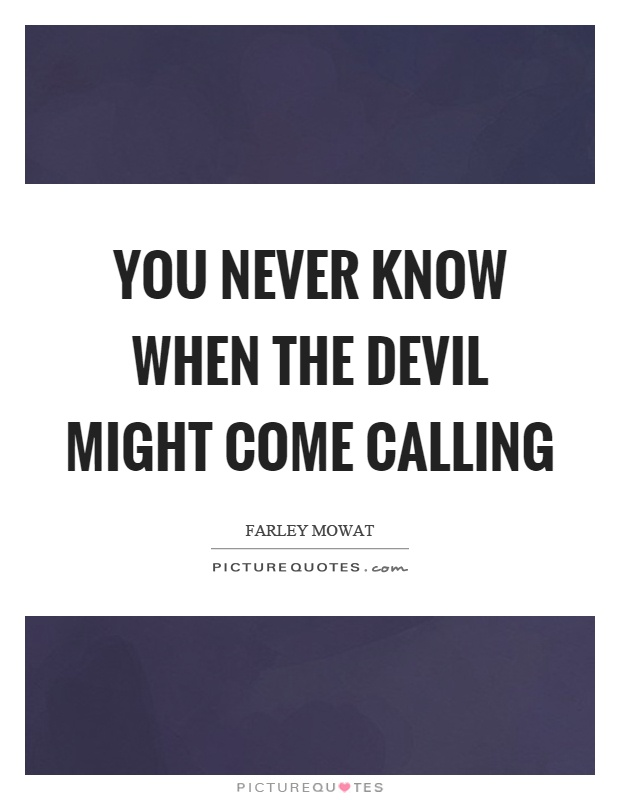 You never know when the devil might come calling Picture Quote #1