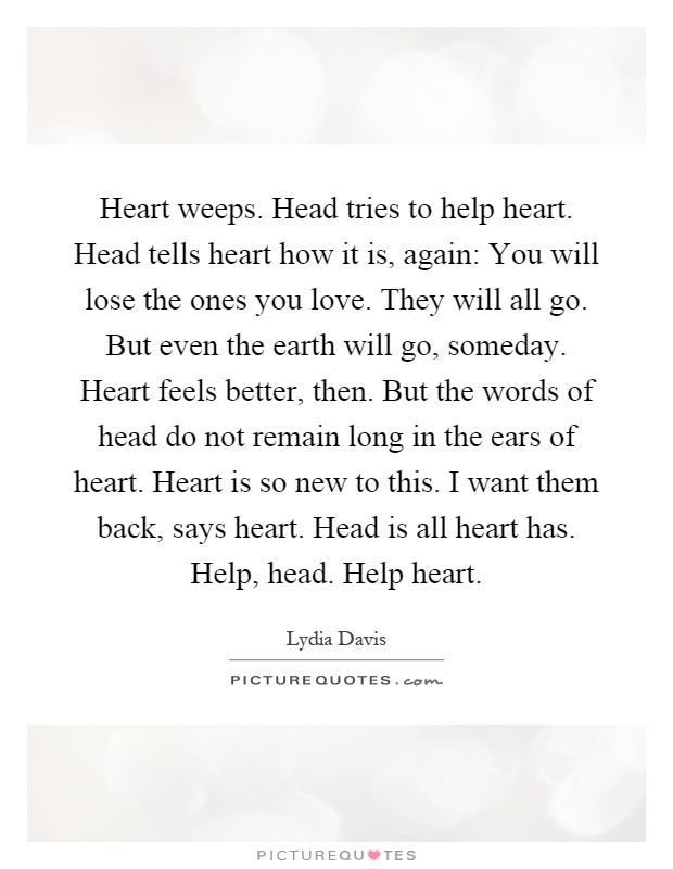 lydia davis head heart poetry explication Break it down by lydia davis reviewed by cj mccarthy recently, lydia davis has deservedly gained acclaim for her collection of short fictions almost no memory.