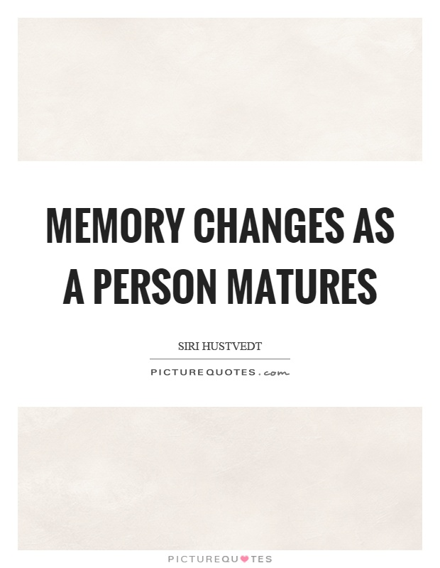 Memory changes as a person matures Picture Quote #1