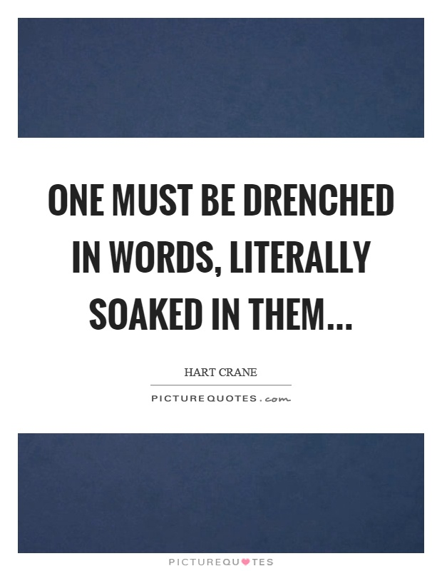 One must be drenched in words, literally soaked in them Picture Quote #1