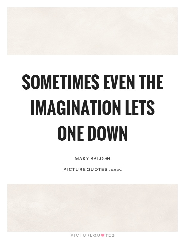 Sometimes even the imagination lets one down Picture Quote #1