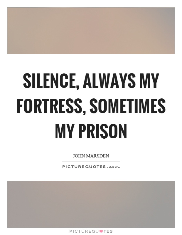 Silence, always my fortress, sometimes my prison Picture Quote #1