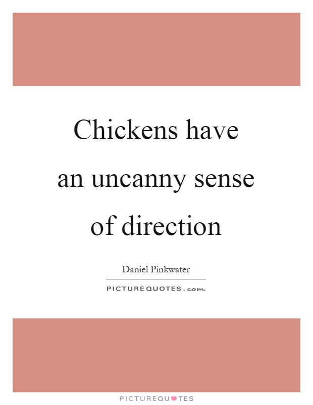 Chickens have an uncanny sense of direction Picture Quote #1