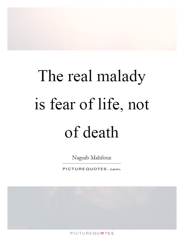 The real malady is fear of life, not of death Picture Quote #1