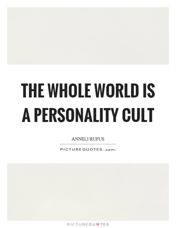 The whole world is a personality cult Picture Quote #1