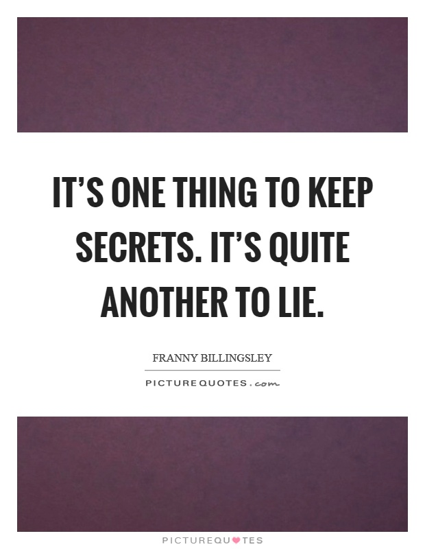 It's one thing to keep secrets. It's quite another to lie Picture Quote #1