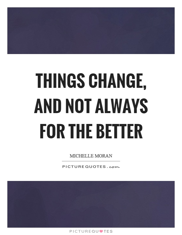 Things change, and not always for the better Picture Quote #1