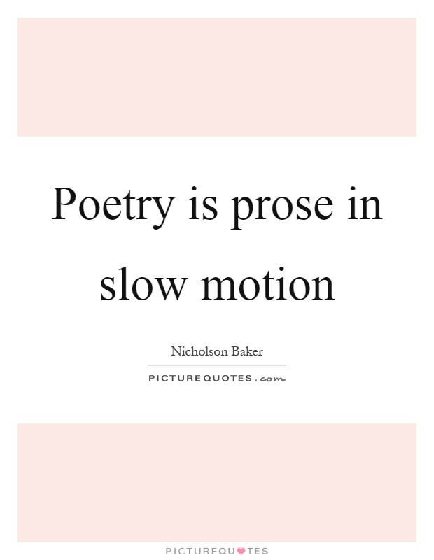 Poetry is prose in slow motion Picture Quote #1