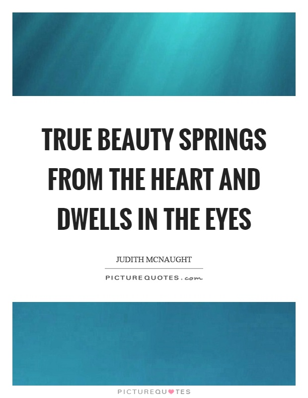 True beauty springs from the heart and dwells in the eyes Picture Quote #1