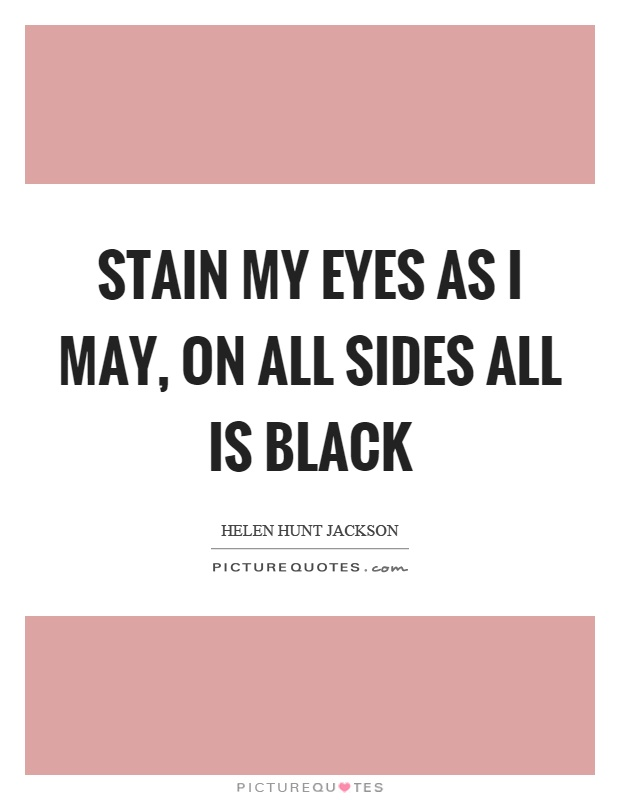 Stain my eyes as I may, on all sides all is black Picture Quote #1