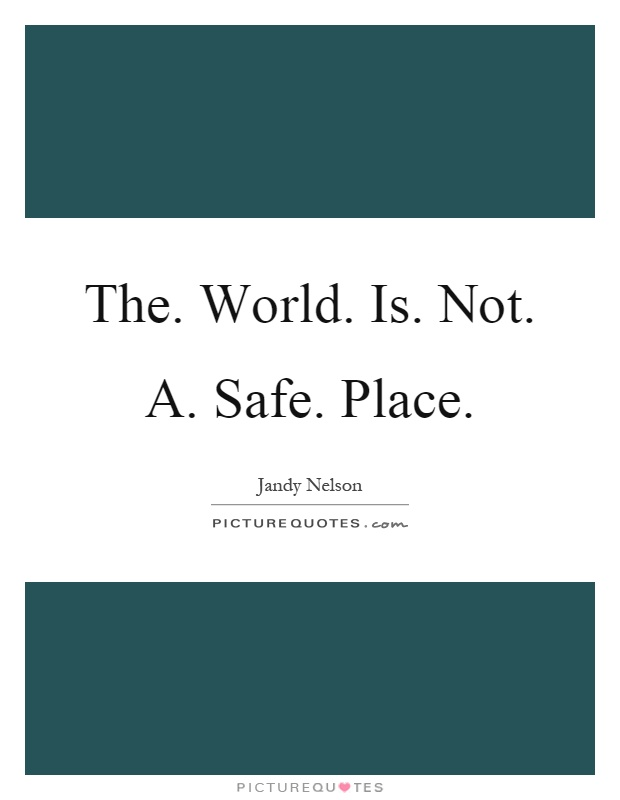 The. World. Is. Not. A. Safe. Place Picture Quote #1