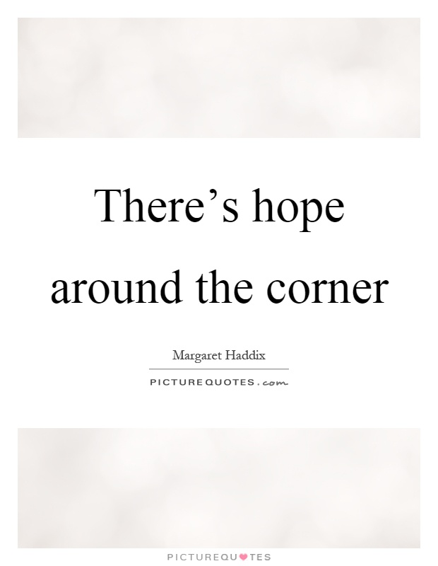 There's hope around the corner Picture Quote #1