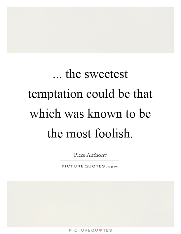 ... the sweetest temptation could be that which was known to be the most foolish Picture Quote #1