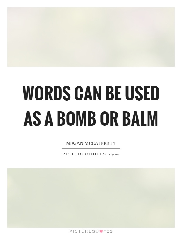 Words can be used as a bomb or balm Picture Quote #1