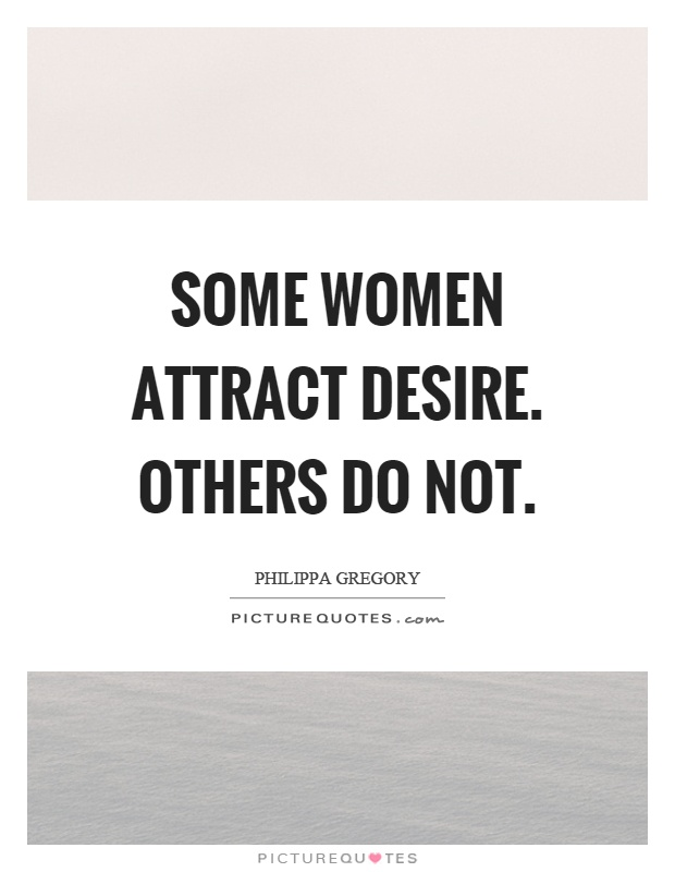 Some women attract desire. Others do not | Picture Quotes