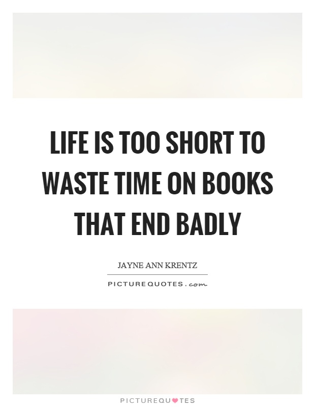 Life is too short to waste time on books that end badly Picture Quote #1