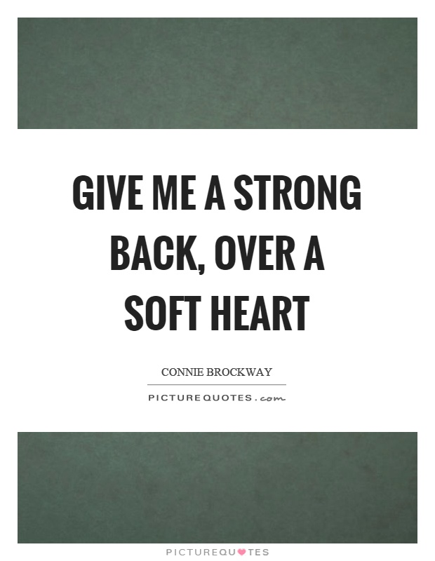 Give me a strong back, over a soft heart Picture Quote #1