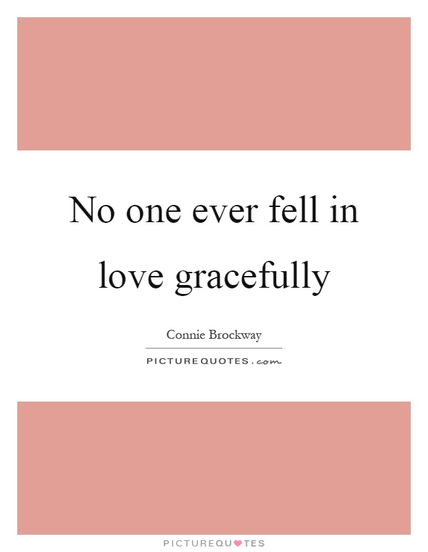 No one ever fell in love gracefully Picture Quote #1