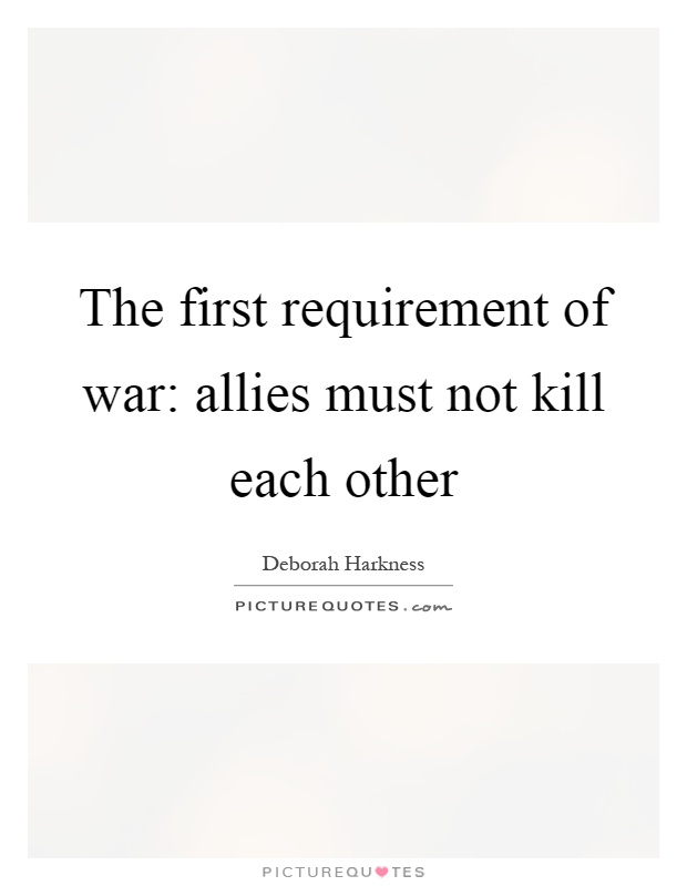 The first requirement of war: allies must not kill each other Picture Quote #1