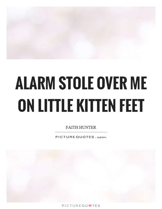 Alarm stole over me on little kitten feet Picture Quote #1