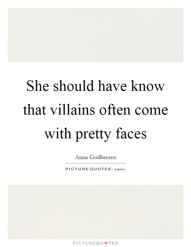 She should have know that villains often come with pretty faces Picture Quote #1