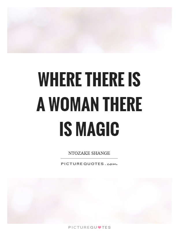 Where there is a woman there is magic Picture Quote #1