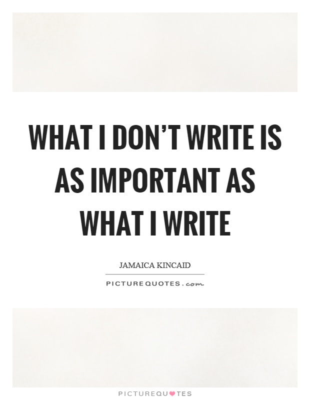 What I don't write is as important as what I write Picture Quote #1