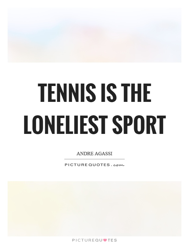 Tennis is the loneliest sport Picture Quote #1