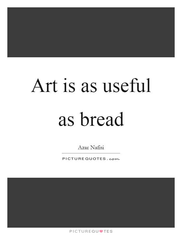 Art is as useful as bread Picture Quote #1