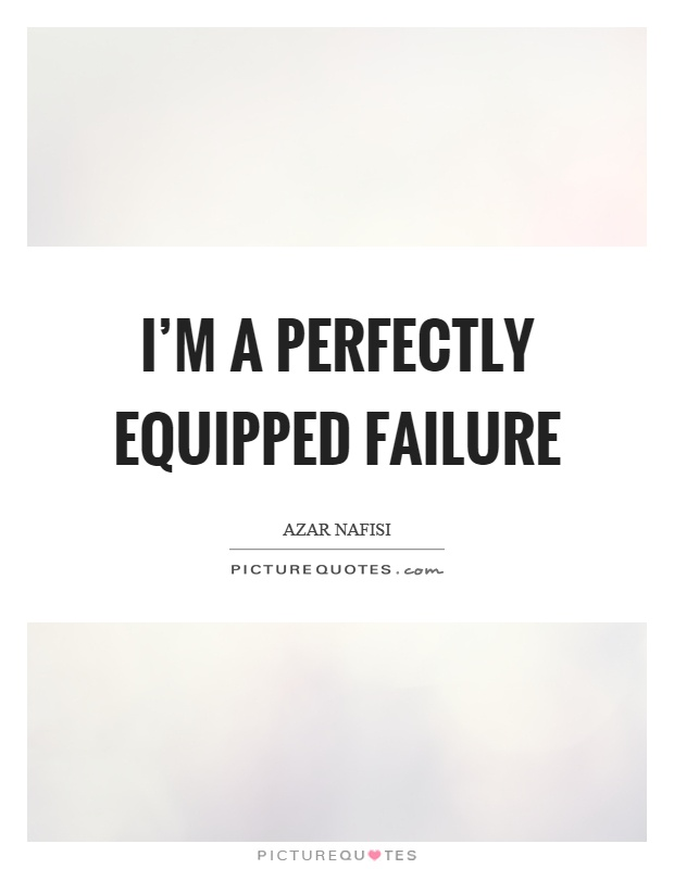 I'm a perfectly equipped failure Picture Quote #1