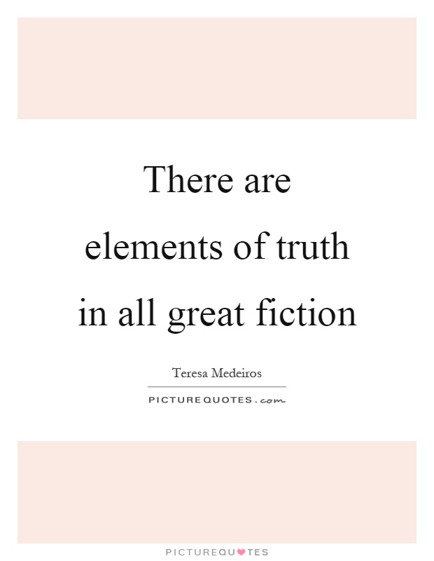There are elements of truth in all great fiction Picture Quote #1