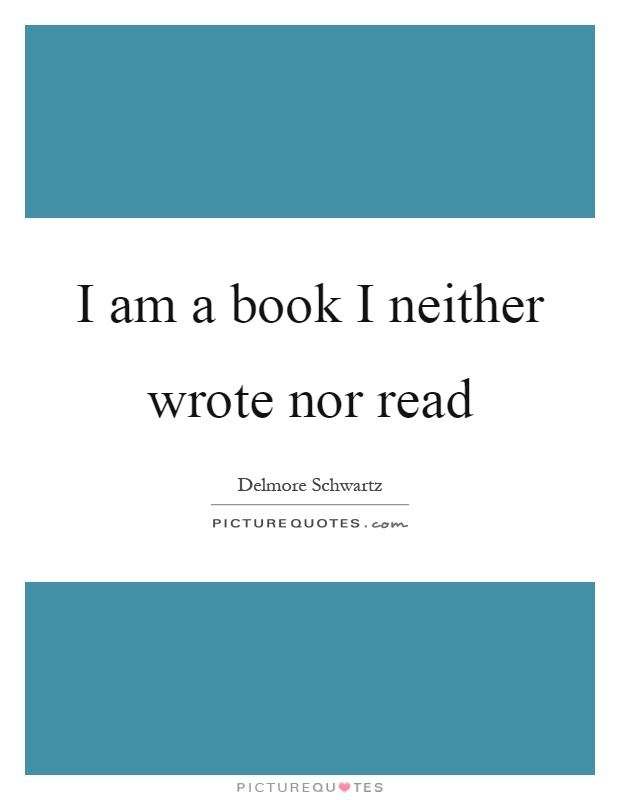 I am a book I neither wrote nor read Picture Quote #1