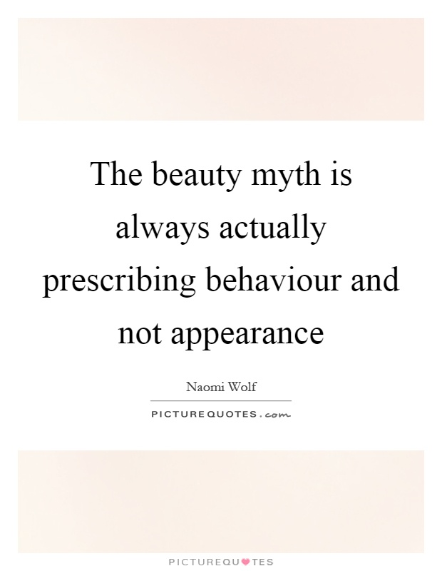The beauty myth is always actually prescribing behaviour and not appearance Picture Quote #1
