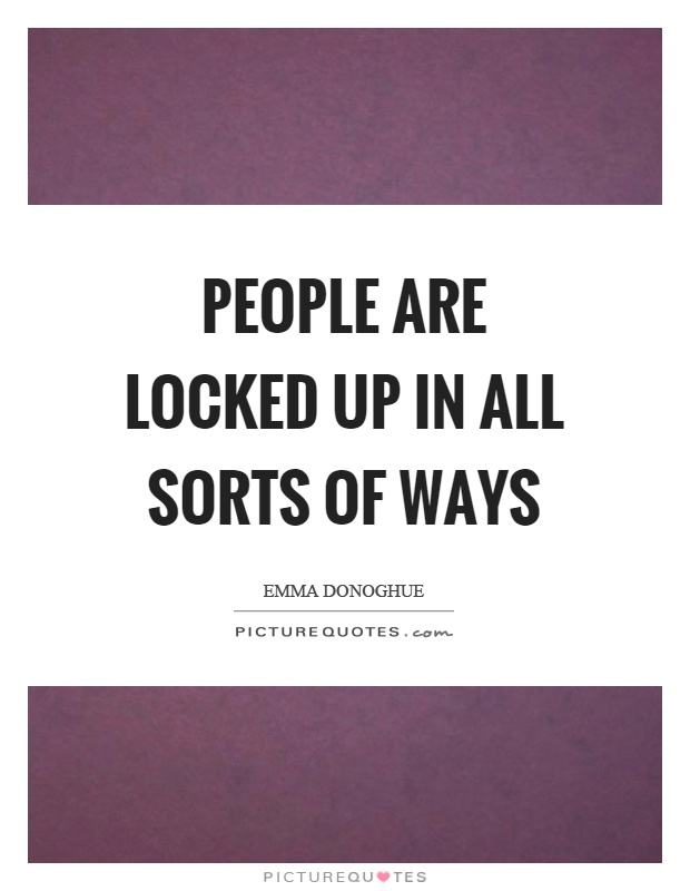 People are locked up in all sorts of ways Picture Quote #1