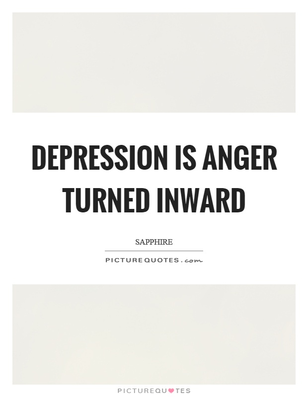 Depression is anger turned inward Picture Quote #1