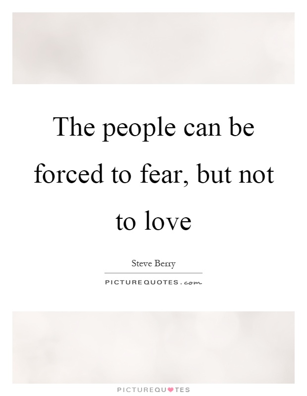 The people can be forced to fear, but not to love Picture Quote #1