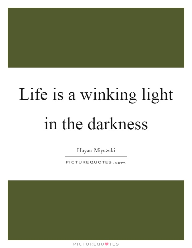 Life is a winking light in the darkness Picture Quote #1