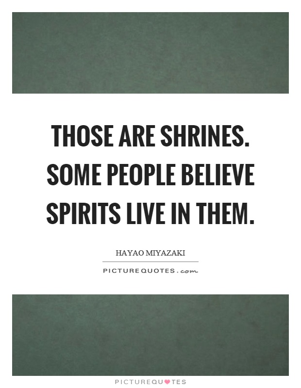 Those are shrines. Some people believe spirits live in them Picture Quote #1