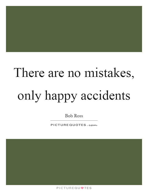 There are no mistakes, only happy accidents Picture Quote #1